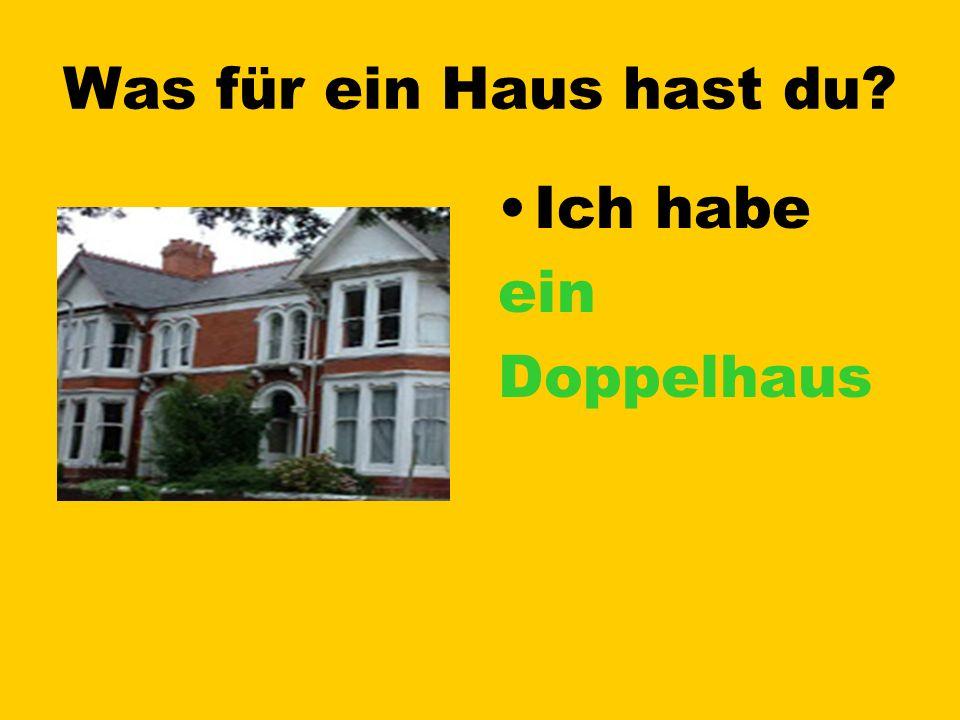 Was für ein Haus hast du Ich habe ein Doppelhaus