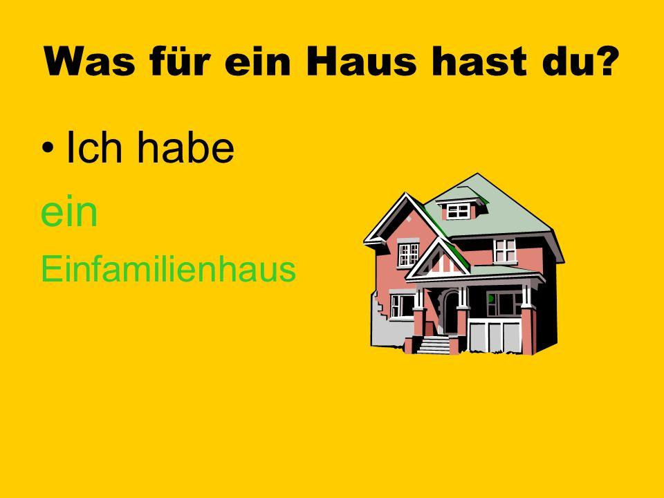Was für ein Haus hast du? Ich habe ein Schloss