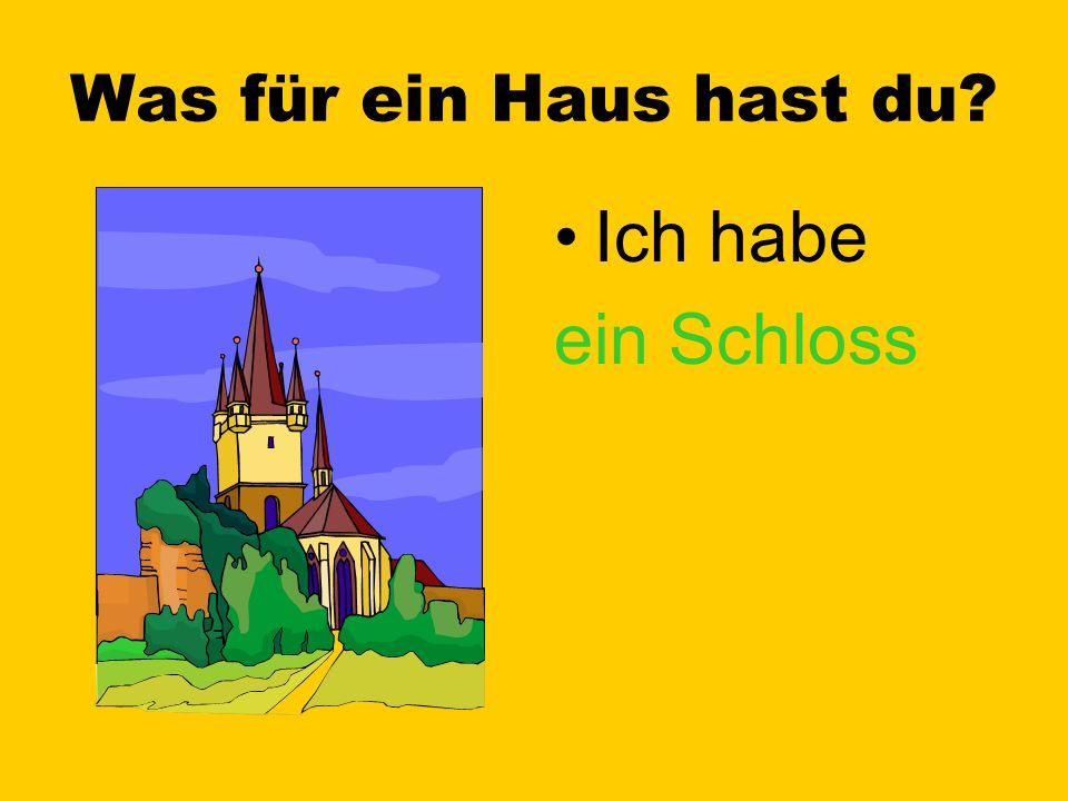 Was für ein Haus hast du Ich habe ein Schloss