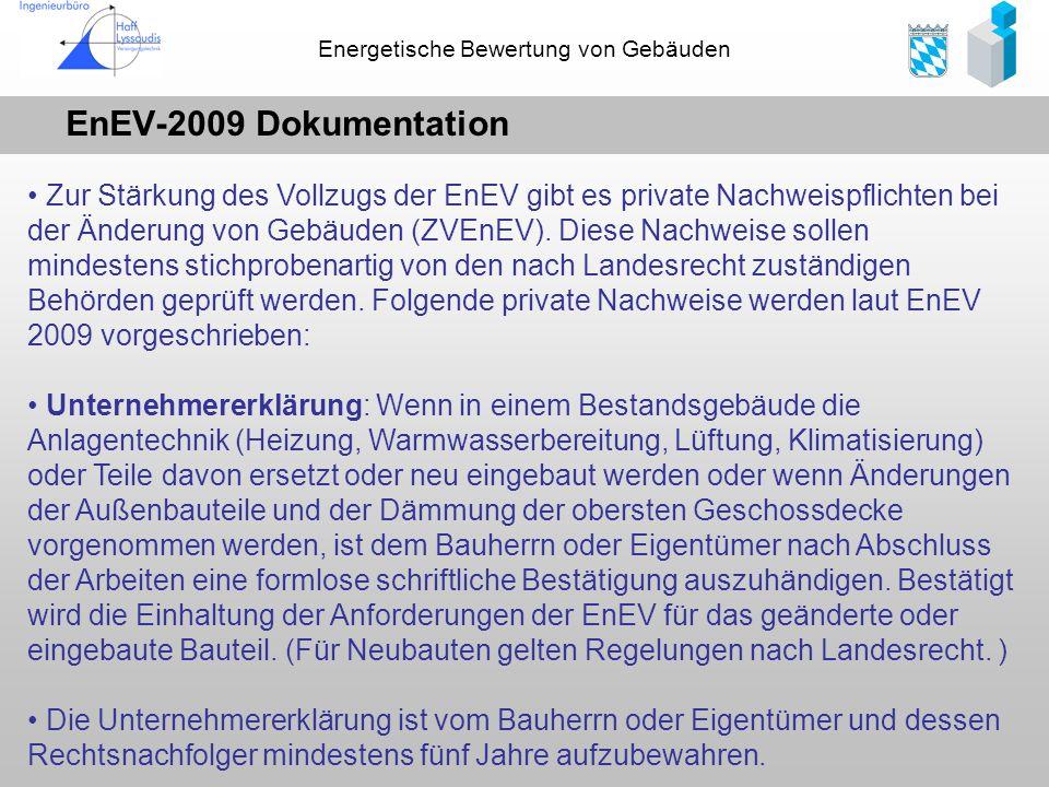 Energetische Bewertung von Gebäuden EnEV-2009 Dokumentation Zur Stärkung des Vollzugs der EnEV gibt es private Nachweispflichten bei der Änderung von