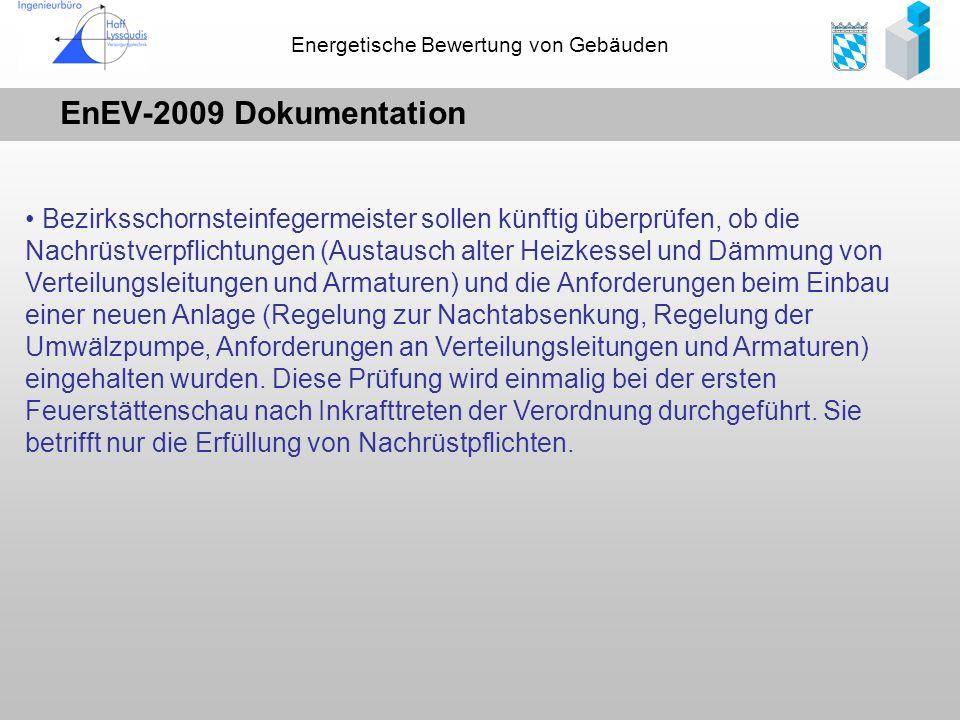 Energetische Bewertung von Gebäuden EnEV-2009 Dokumentation Bezirksschornsteinfegermeister sollen künftig überprüfen, ob die Nachrüstverpflichtungen (