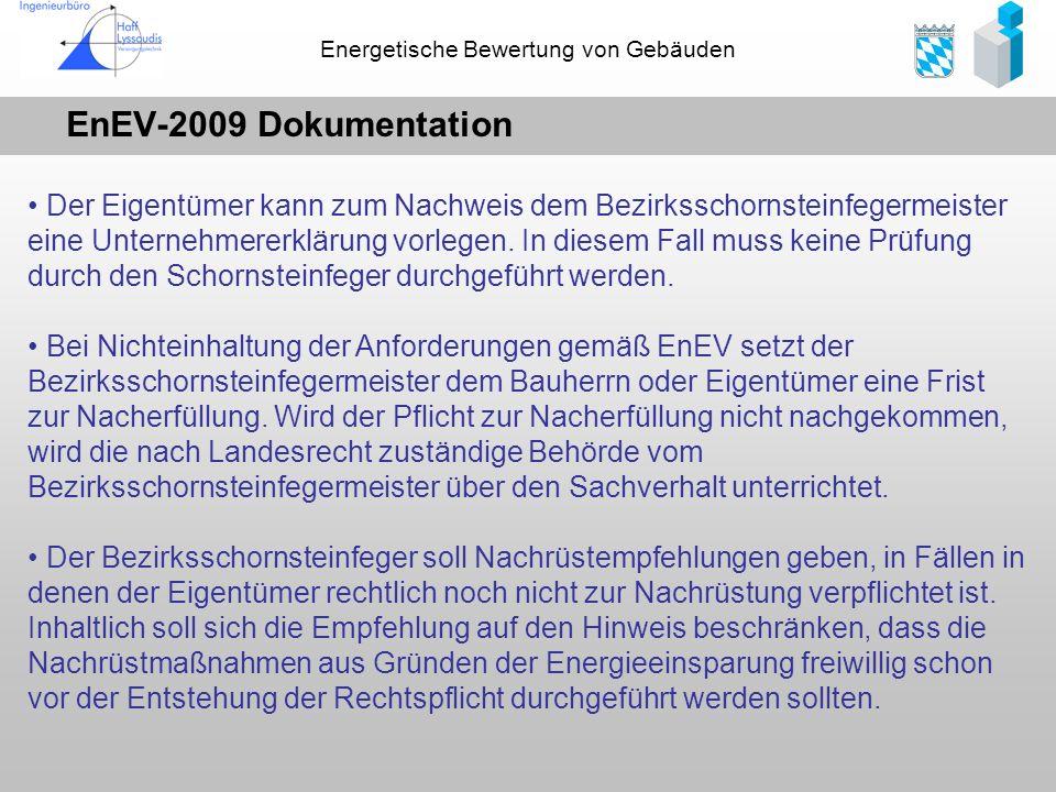 Energetische Bewertung von Gebäuden EnEV-2009 Dokumentation Der Eigentümer kann zum Nachweis dem Bezirksschornsteinfegermeister eine Unternehmererklär