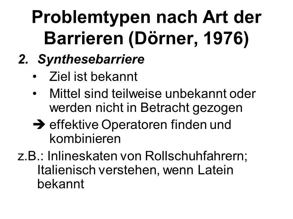 Problemtypen nach Art der Barrieren (Dörner, 1976) 1.Interpolationsbarriere Ziel ist bekannt Mittel gegeben Korrekte Kombination der Operatoren erford