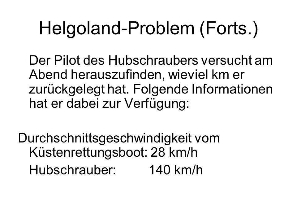 Helgoland-Problem (Forts.) Sobald der Hubschrauber das Küstenrettungsboot erreicht hat, kehrt er wieder um, fliegt nach Cuxhaven zurück und macht sich