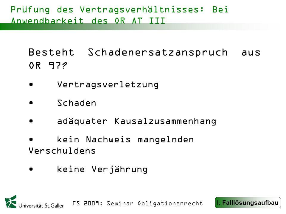 FS 2009: Seminar Obligationenrecht Prüfung des Vertragsverhältnisses: Bei Anwendbarkeit des OR AT III Besteht Schadenersatzanspruch aus OR 97.