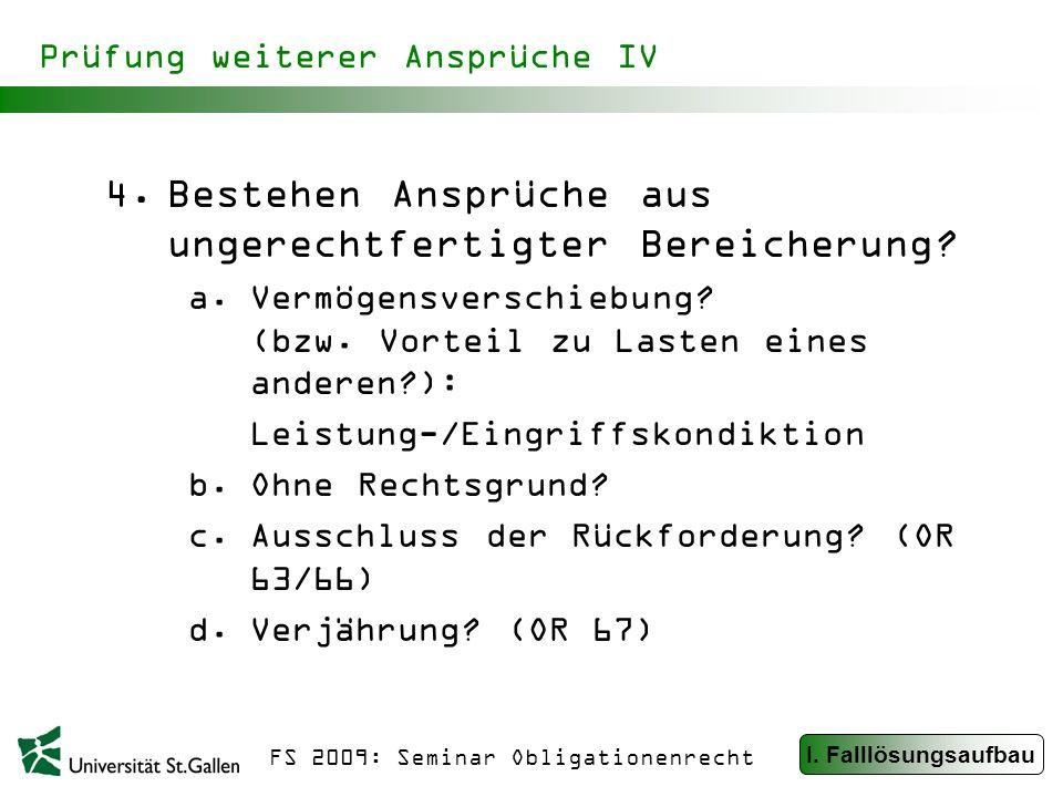 FS 2009: Seminar Obligationenrecht Prüfung weiterer Ansprüche IV 4.Bestehen Ansprüche aus ungerechtfertigter Bereicherung.