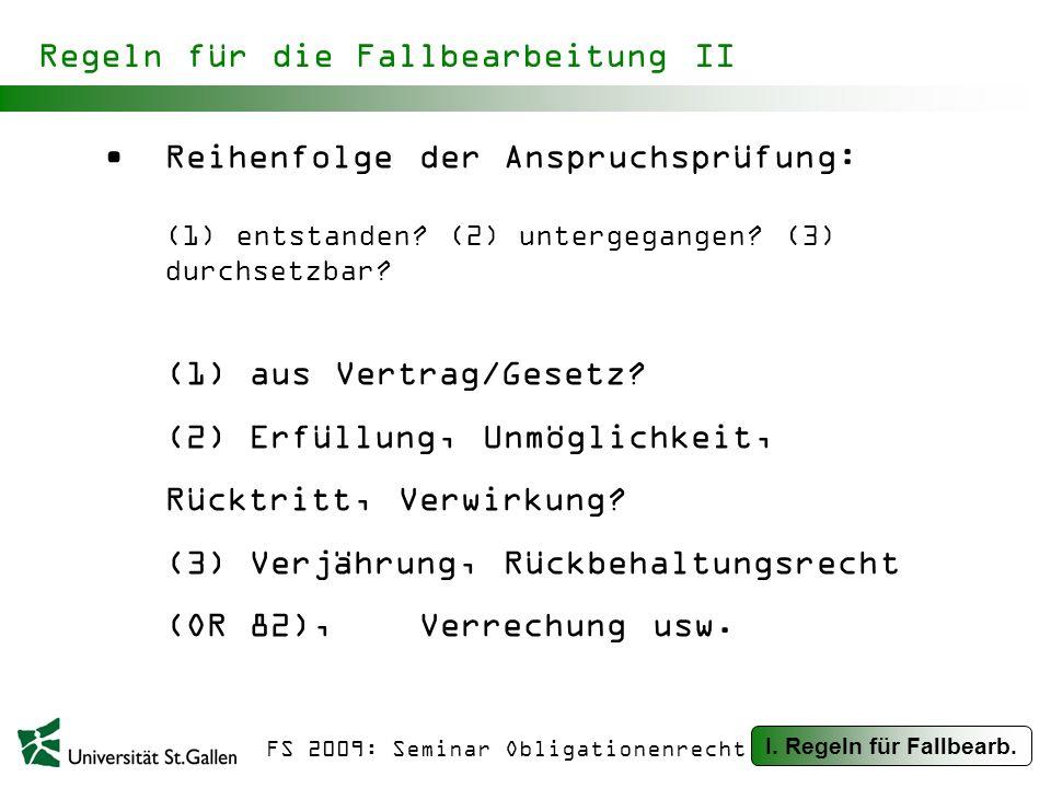 FS 2009: Seminar Obligationenrecht Regeln für die Fallbearbeitung II Reihenfolge der Anspruchsprüfung: (1) entstanden.