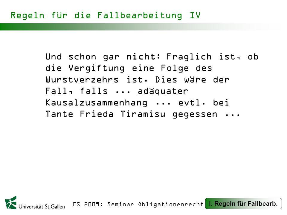 FS 2009: Seminar Obligationenrecht Regeln für die Fallbearbeitung IV Und schon gar nicht: Fraglich ist, ob die Vergiftung eine Folge des Wurstverzehrs ist.