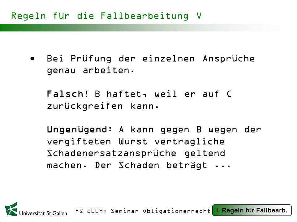 FS 2009: Seminar Obligationenrecht Regeln für die Fallbearbeitung V Bei Prüfung der einzelnen Ansprüche genau arbeiten.