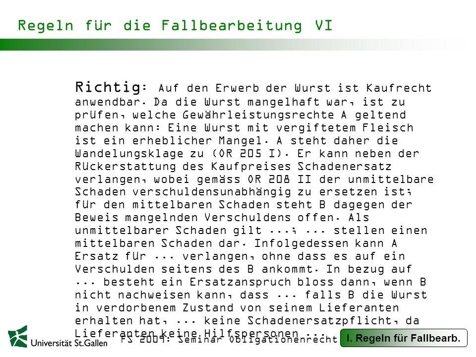 FS 2009: Seminar Obligationenrecht Regeln für die Fallbearbeitung VI Richtig : Auf den Erwerb der Wurst ist Kaufrecht anwendbar.