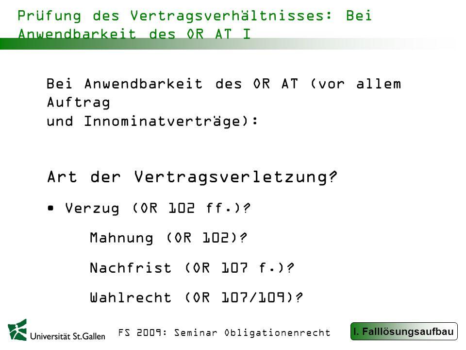 FS 2009: Seminar Obligationenrecht Prüfung des Vertragsverhältnisses: Bei Anwendbarkeit des OR AT I Bei Anwendbarkeit des OR AT (vor allem Auftrag und Innominatverträge): Art der Vertragsverletzung.