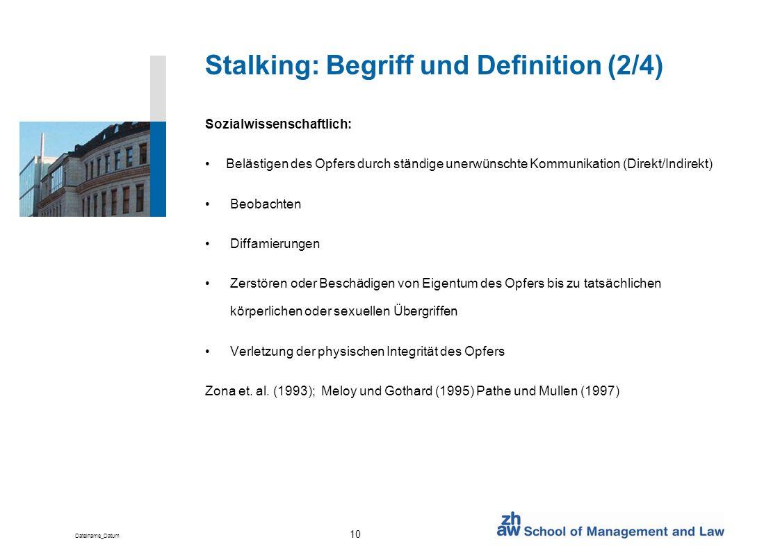 Dateiname_Datum 10 Stalking: Begriff und Definition (2/4) Sozialwissenschaftlich: Belästigen des Opfers durch ständige unerwünschte Kommunikation (Dir