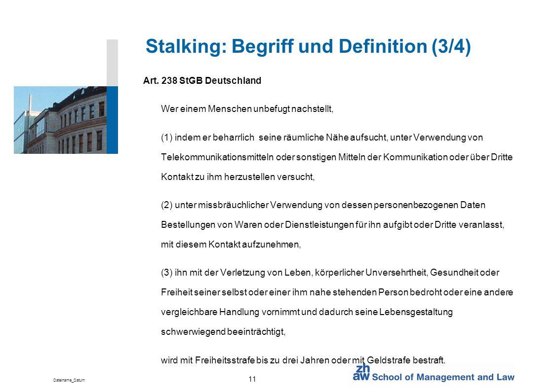 Dateiname_Datum 11 Stalking: Begriff und Definition (3/4) Art. 238 StGB Deutschland Wer einem Menschen unbefugt nachstellt, (1) indem er beharrlich se