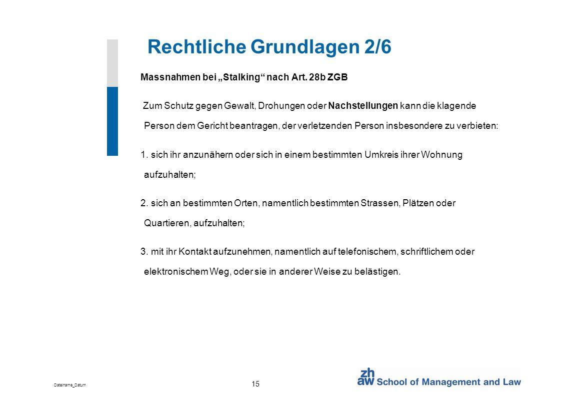 Dateiname_Datum 15 Rechtliche Grundlagen 2/6 Massnahmen bei Stalking nach Art. 28b ZGB Zum Schutz gegen Gewalt, Drohungen oder Nachstellungen kann die