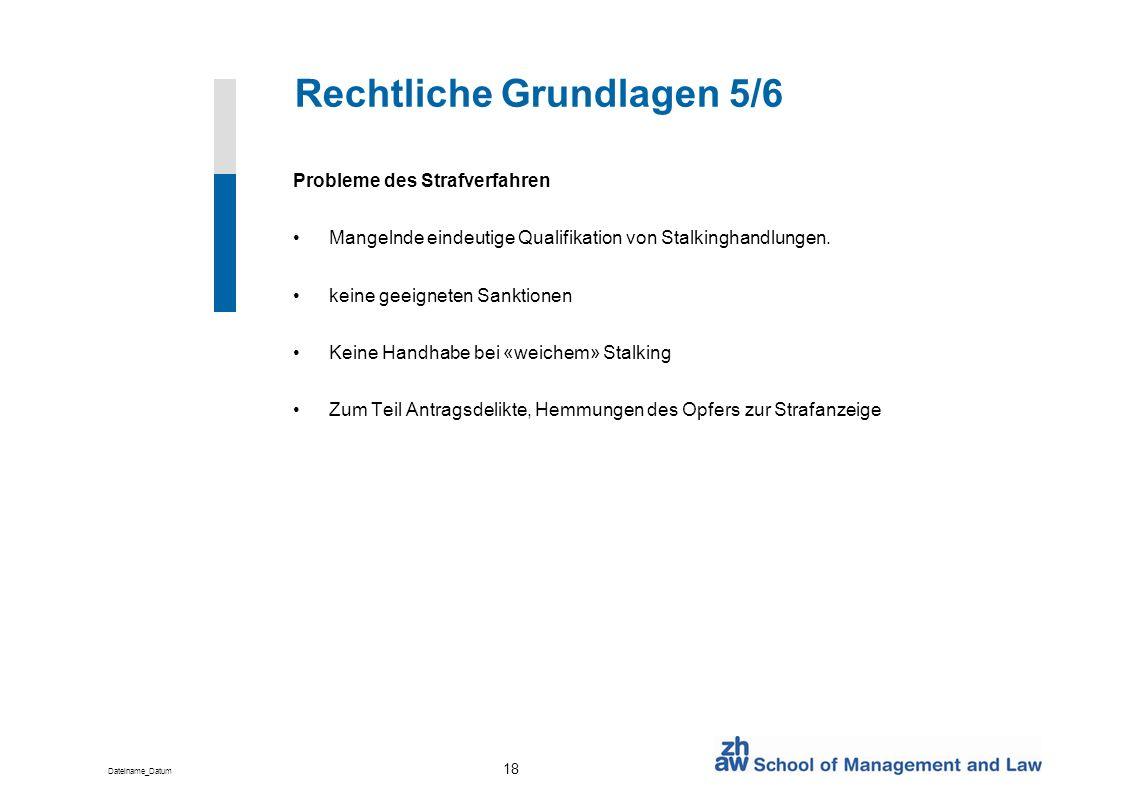 Dateiname_Datum 18 Rechtliche Grundlagen 5/6 Probleme des Strafverfahren Mangelnde eindeutige Qualifikation von Stalkinghandlungen. keine geeigneten S