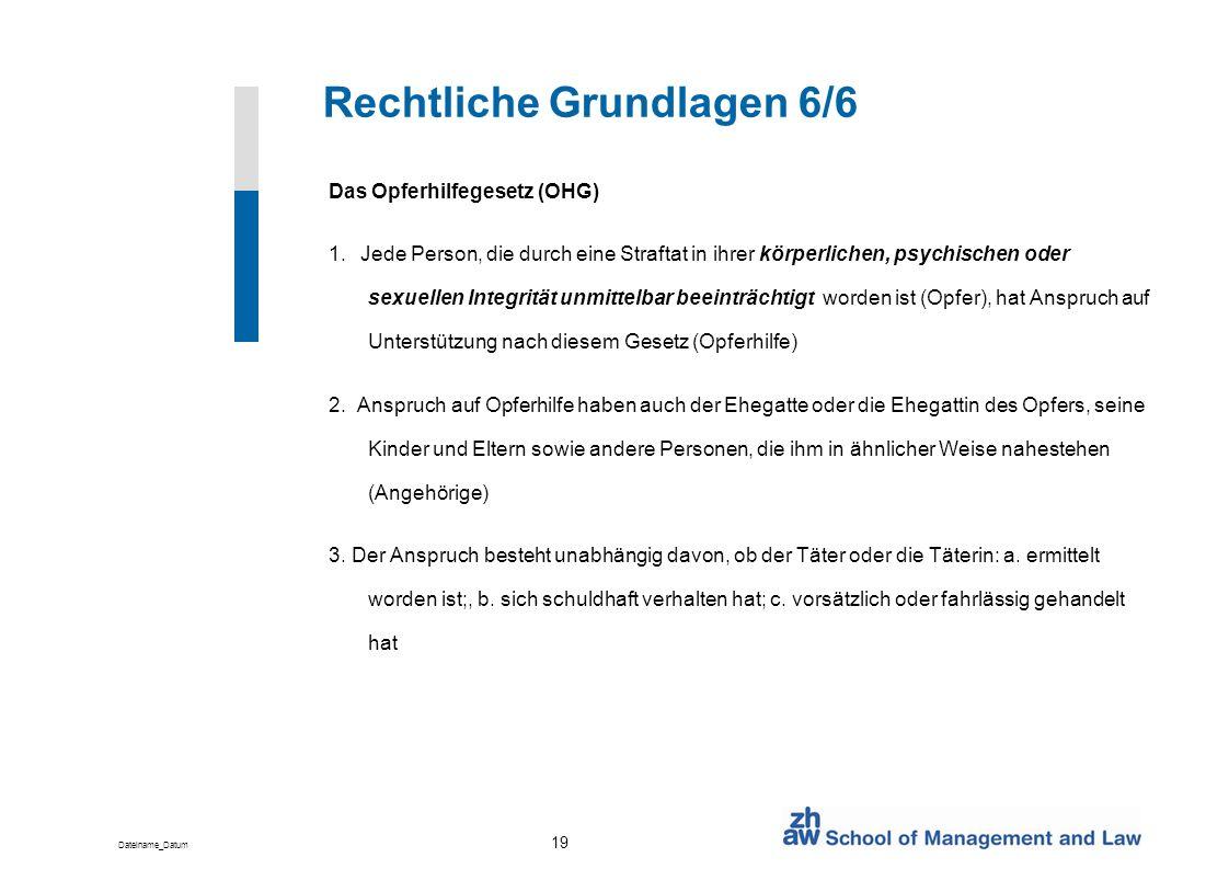 Dateiname_Datum 19 Rechtliche Grundlagen 6/6 Das Opferhilfegesetz (OHG) 1. Jede Person, die durch eine Straftat in ihrer körperlichen, psychischen ode