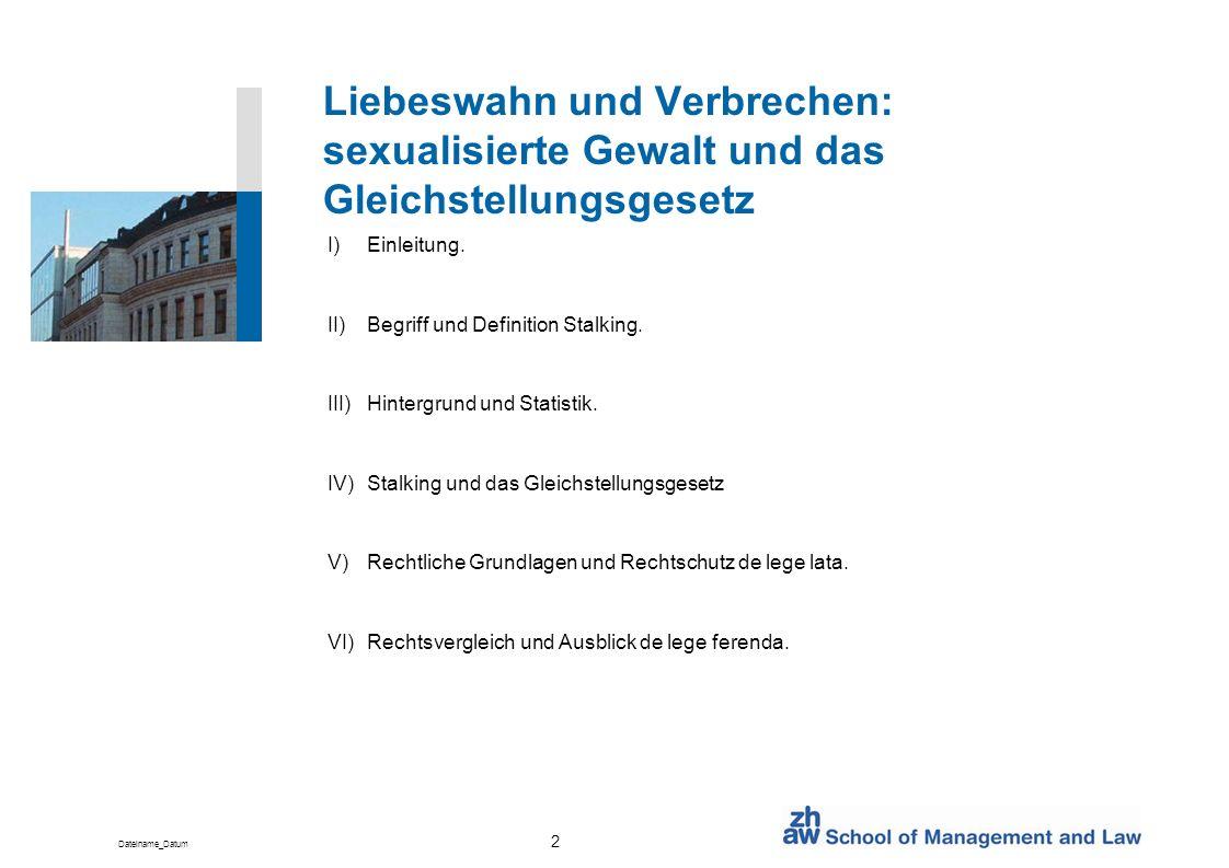 Dateiname_Datum 2 Liebeswahn und Verbrechen: sexualisierte Gewalt und das Gleichstellungsgesetz I)Einleitung. II)Begriff und Definition Stalking. III)
