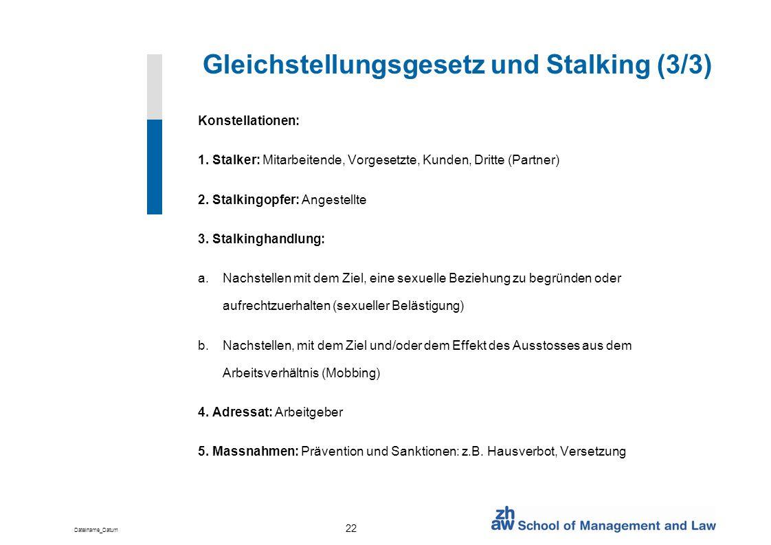 Dateiname_Datum 22 Gleichstellungsgesetz und Stalking (3/3) Konstellationen: 1. Stalker: Mitarbeitende, Vorgesetzte, Kunden, Dritte (Partner) 2. Stalk