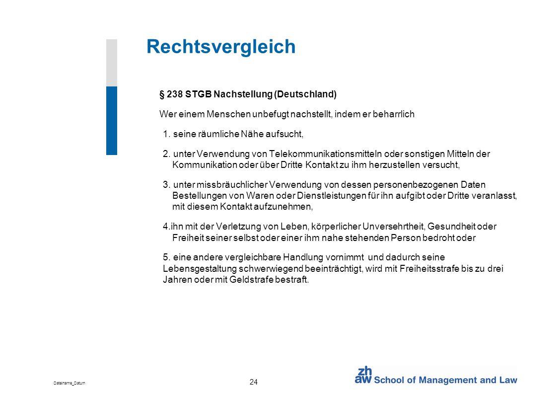 Dateiname_Datum 24 Rechtsvergleich § 238 STGB Nachstellung (Deutschland) Wer einem Menschen unbefugt nachstellt, indem er beharrlich 1. seine räumlich