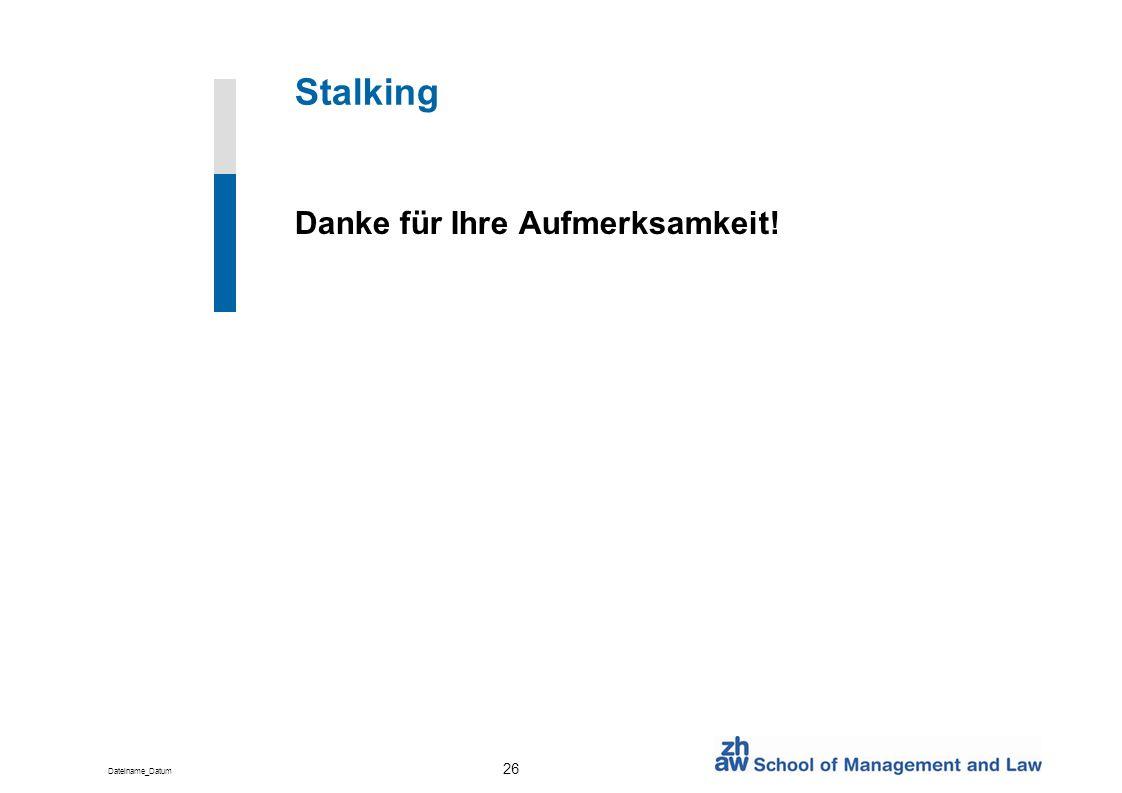 Dateiname_Datum 26 Stalking Danke für Ihre Aufmerksamkeit!