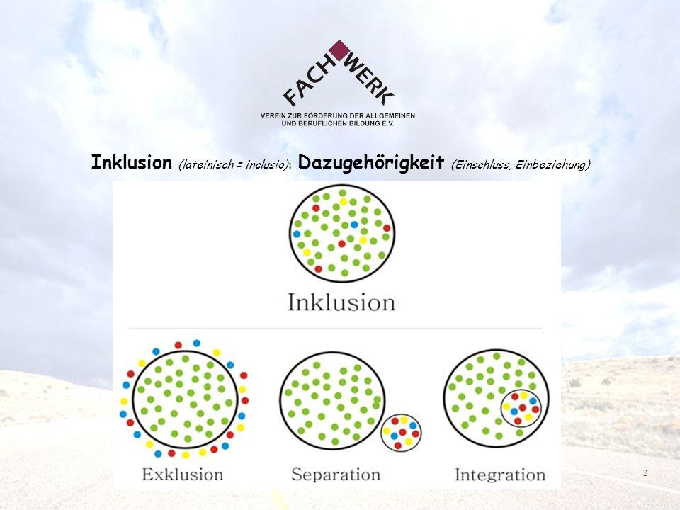2 Inklusion (lateinisch = inclusio): Dazugehörigkeit (Einschluss, Einbeziehung)