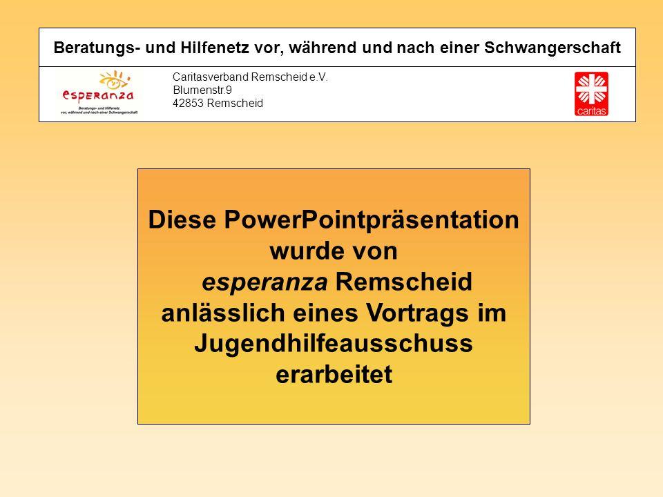 Beratungs- und Hilfenetz vor, während und nach einer Schwangerschaft Caritasverband Remscheid e.V. Blumenstr.9 42853 Remscheid Diese PowerPointpräsent