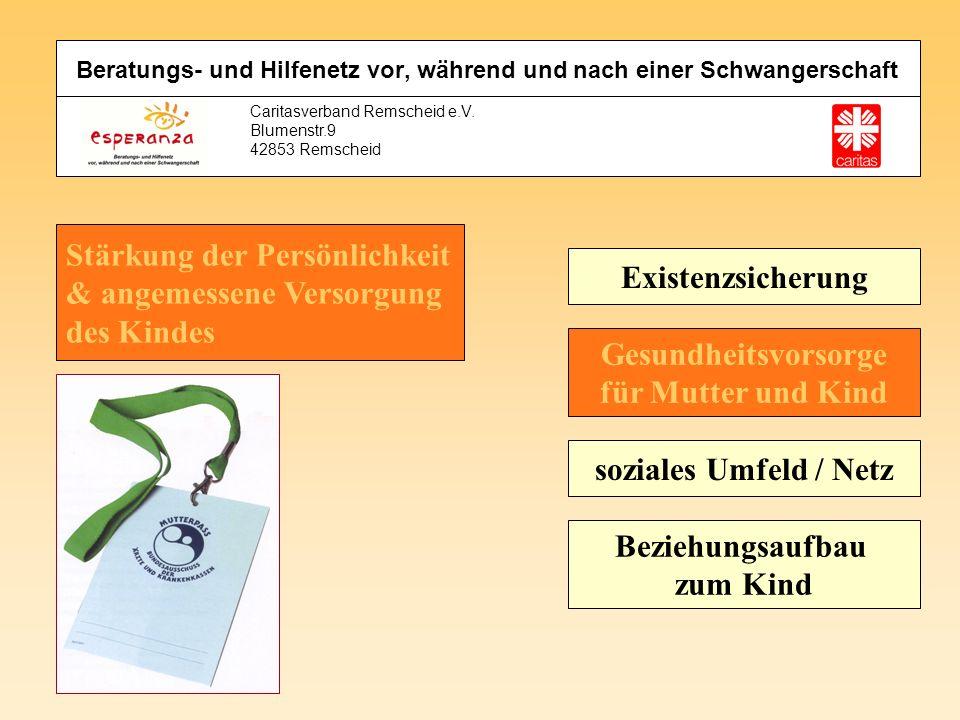 Caritasverband Remscheid e.V. Blumenstr.9 42853 Remscheid Stärkung der Persönlichkeit & angemessene Versorgung des Kindes Existenzsicherung Gesundheit