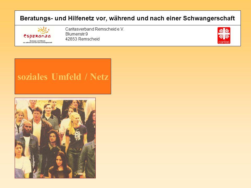 Caritasverband Remscheid e.V. Blumenstr.9 42853 Remscheid soziales Umfeld / Netz Beratungs- und Hilfenetz vor, während und nach einer Schwangerschaft