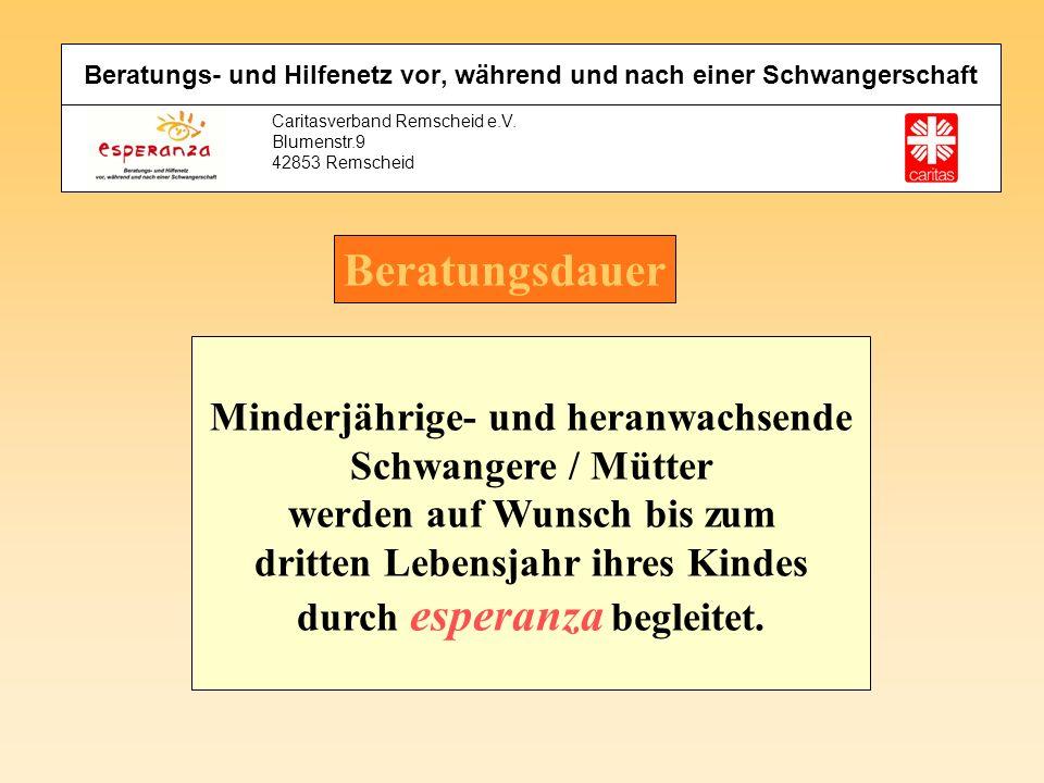 Caritasverband Remscheid e.V. Blumenstr.9 42853 Remscheid Beratungsdauer Minderjährige- und heranwachsende Schwangere / Mütter werden auf Wunsch bis z