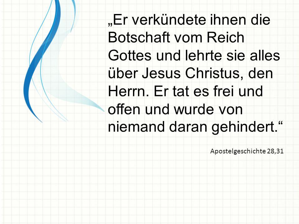 Er verkündete ihnen die Botschaft vom Reich Gottes und lehrte sie alles über Jesus Christus, den Herrn. Er tat es frei und offen und wurde von niemand