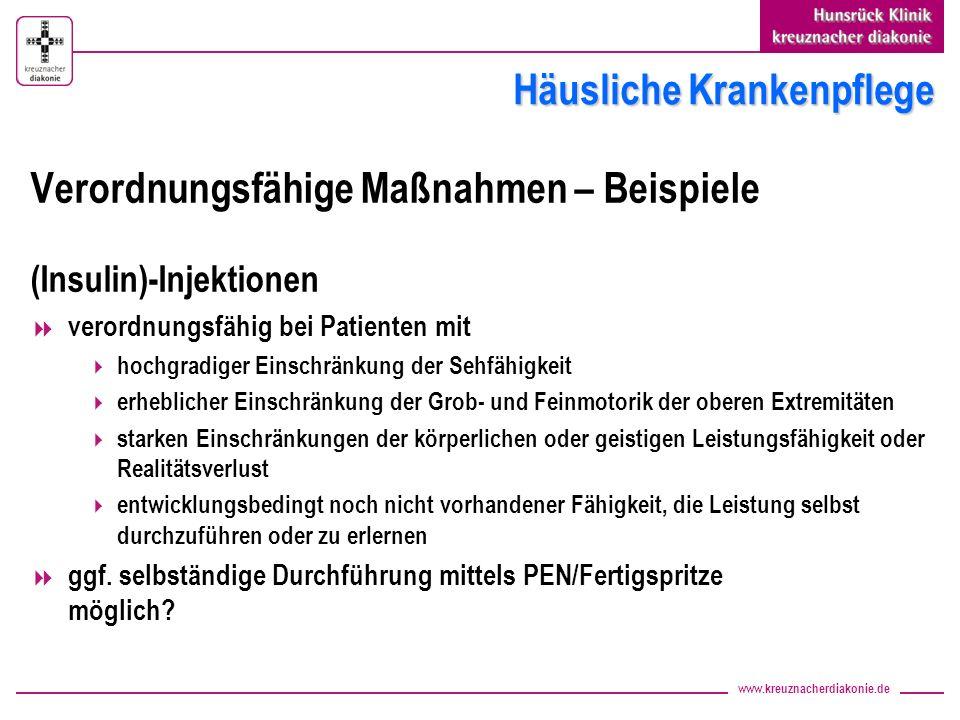 www.kreuznacherdiakonie.de Häusliche Krankenpflege Verordnungsfähige Maßnahmen – Beispiele (Insulin)-Injektionen verordnungsfähig bei Patienten mit ho
