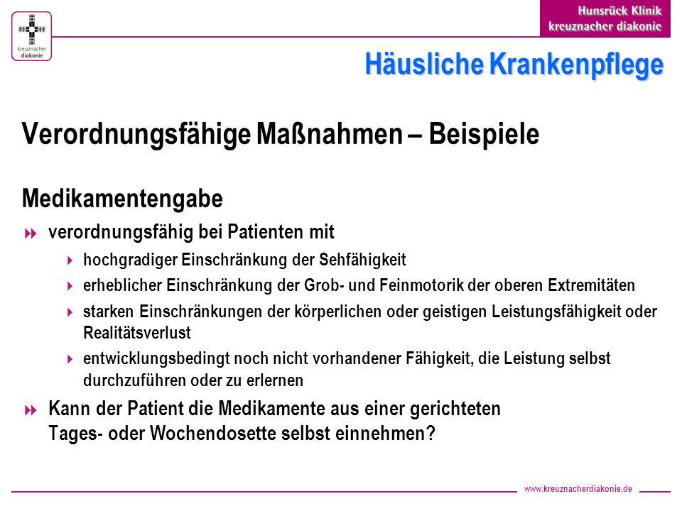 www.kreuznacherdiakonie.de Häusliche Krankenpflege Verordnungsfähige Maßnahmen – Beispiele Medikamentengabe verordnungsfähig bei Patienten mit hochgra
