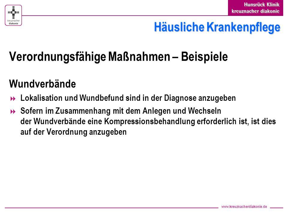 www.kreuznacherdiakonie.de Häusliche Krankenpflege Verordnungsfähige Maßnahmen – Beispiele Wundverbände Lokalisation und Wundbefund sind in der Diagnose anzugeben Sofern im Zusammenhang mit dem Anlegen und Wechseln der Wundverbände eine Kompressionsbehandlung erforderlich ist, ist dies auf der Verordnung anzugeben