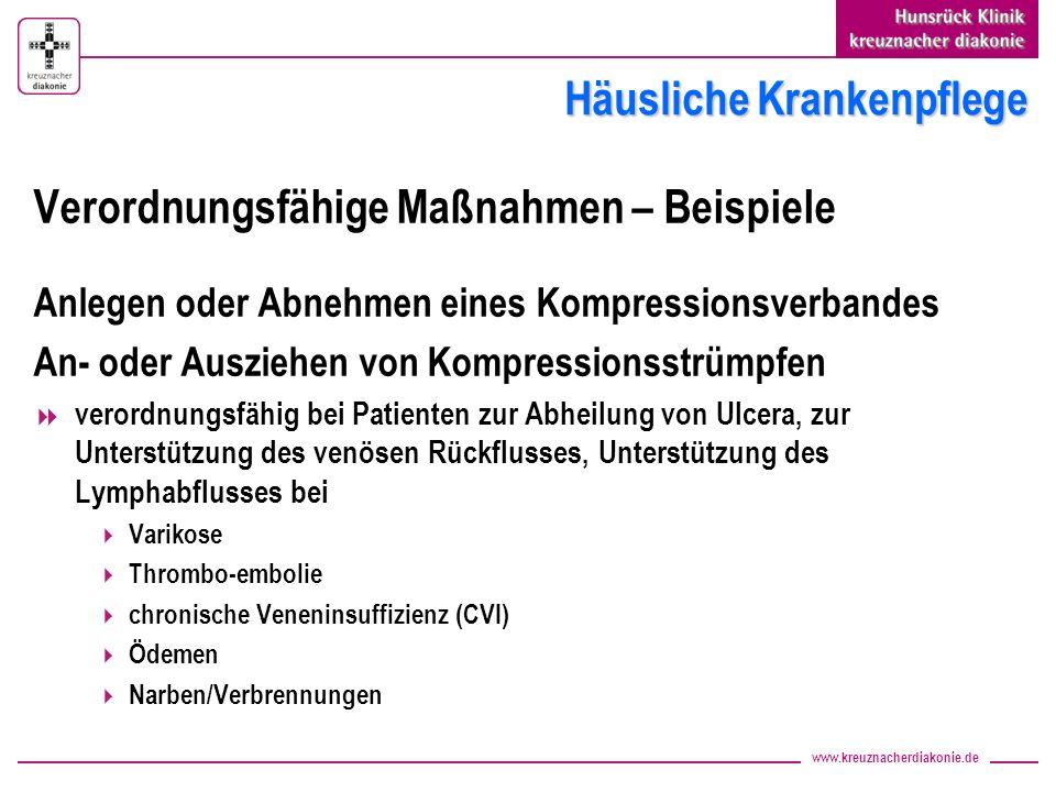 www.kreuznacherdiakonie.de Häusliche Krankenpflege Verordnungsfähige Maßnahmen – Beispiele Anlegen oder Abnehmen eines Kompressionsverbandes An- oder