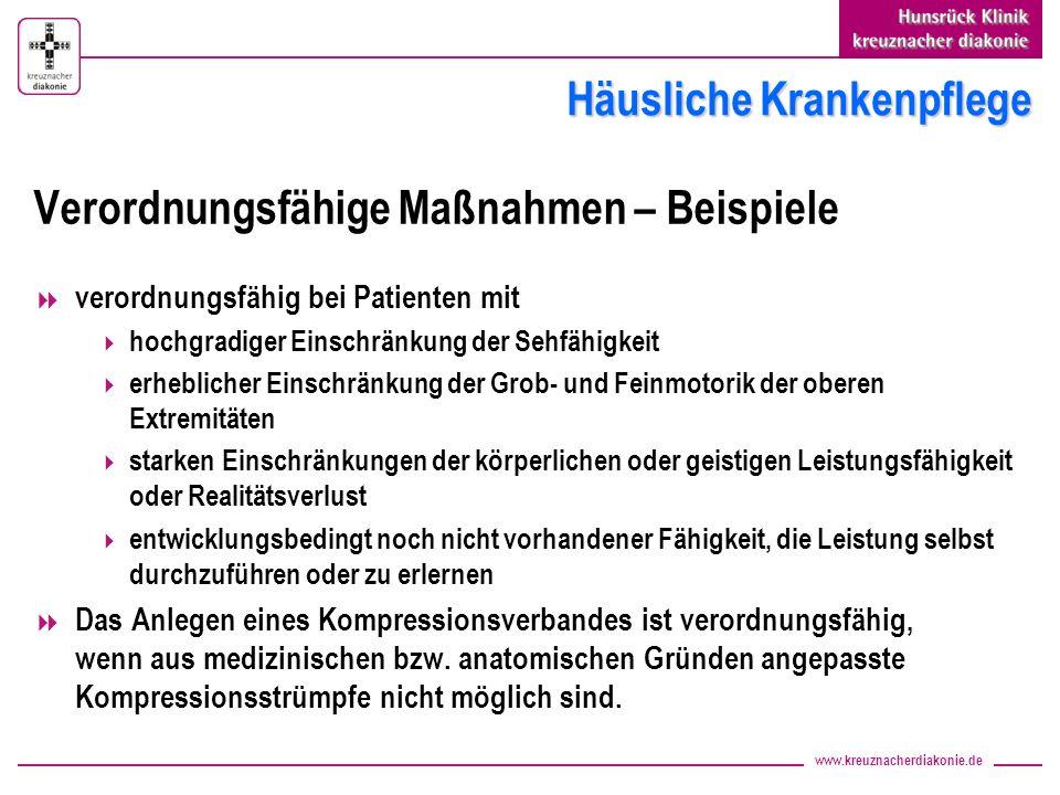 www.kreuznacherdiakonie.de Häusliche Krankenpflege Verordnungsfähige Maßnahmen – Beispiele verordnungsfähig bei Patienten mit hochgradiger Einschränku