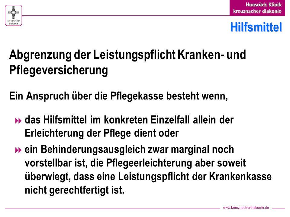 www.kreuznacherdiakonie.de Hilfsmittel Abgrenzung der Leistungspflicht Kranken- und Pflegeversicherung Ein Anspruch über die Pflegekasse besteht wenn,