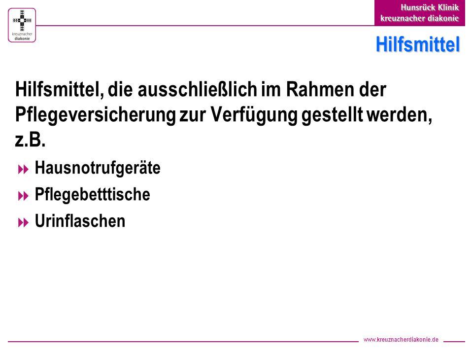 www.kreuznacherdiakonie.de Hilfsmittel Hilfsmittel, die ausschließlich im Rahmen der Pflegeversicherung zur Verfügung gestellt werden, z.B. Hausnotruf
