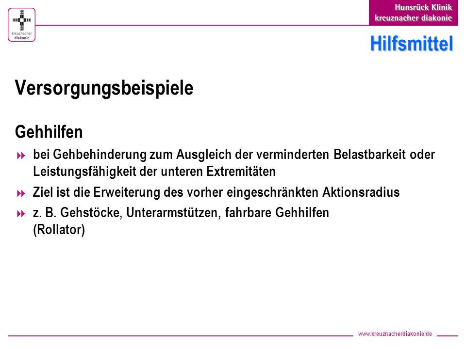 www.kreuznacherdiakonie.de Hilfsmittel Versorgungsbeispiele Gehhilfen bei Gehbehinderung zum Ausgleich der verminderten Belastbarkeit oder Leistungsfä