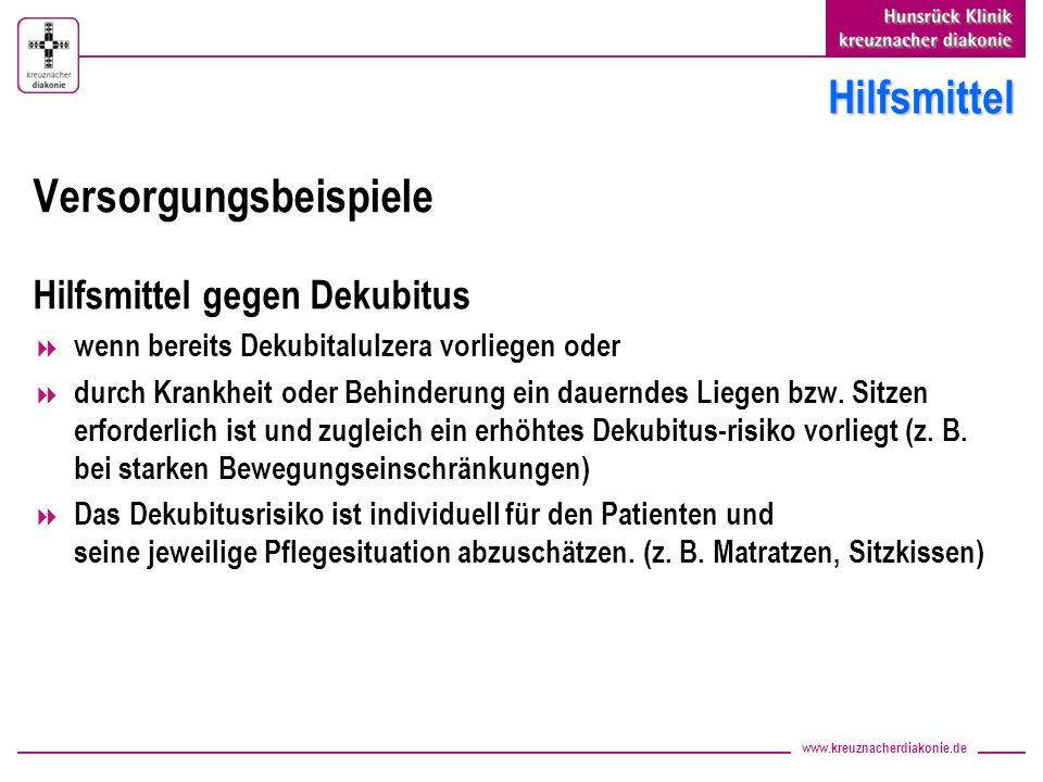 www.kreuznacherdiakonie.de Hilfsmittel Versorgungsbeispiele Hilfsmittel gegen Dekubitus wenn bereits Dekubitalulzera vorliegen oder durch Krankheit oder Behinderung ein dauerndes Liegen bzw.