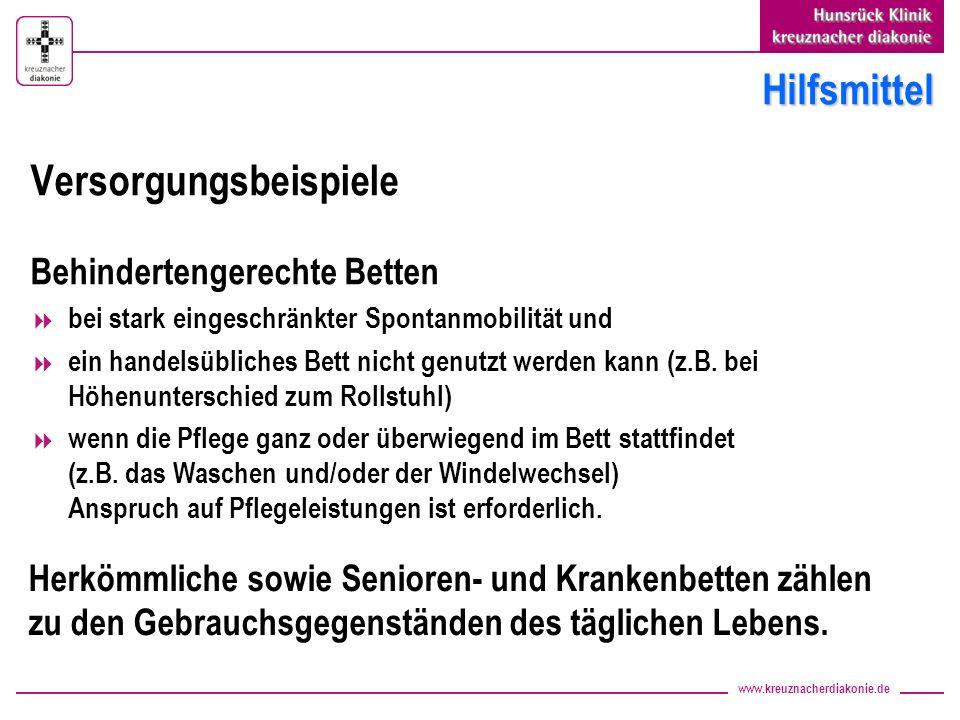 www.kreuznacherdiakonie.de Hilfsmittel Versorgungsbeispiele Behindertengerechte Betten bei stark eingeschränkter Spontanmobilität und ein handelsübliches Bett nicht genutzt werden kann (z.B.
