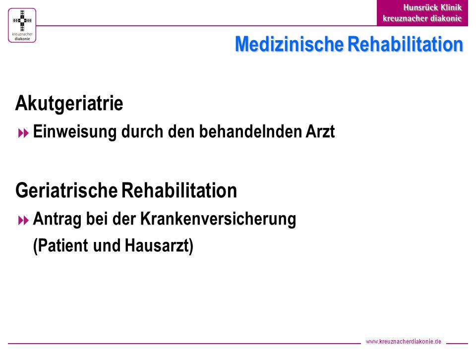 www.kreuznacherdiakonie.de Medizinische Rehabilitation Akutgeriatrie Einweisung durch den behandelnden Arzt Geriatrische Rehabilitation Antrag bei der