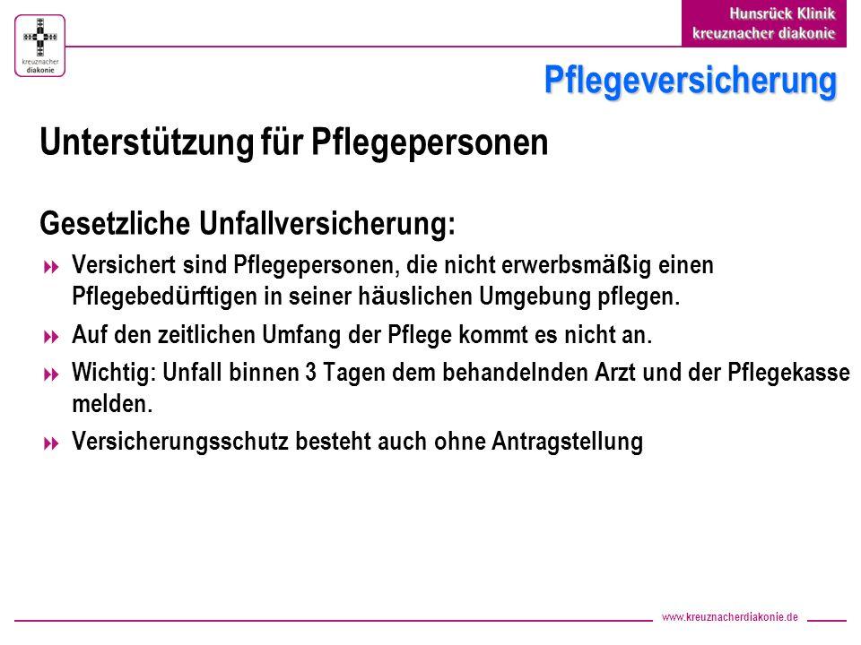 www.kreuznacherdiakonie.de Pflegeversicherung Unterstützung für Pflegepersonen Gesetzliche Unfallversicherung: Versichert sind Pflegepersonen, die nic