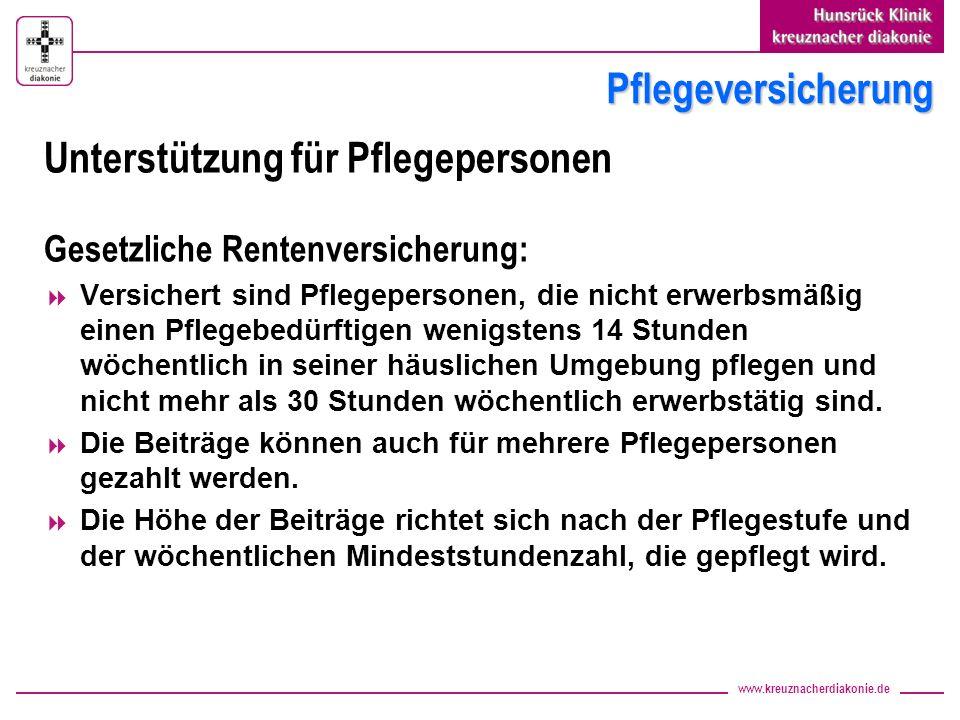 www.kreuznacherdiakonie.de Pflegeversicherung Unterstützung für Pflegepersonen Gesetzliche Rentenversicherung: Versichert sind Pflegepersonen, die nic