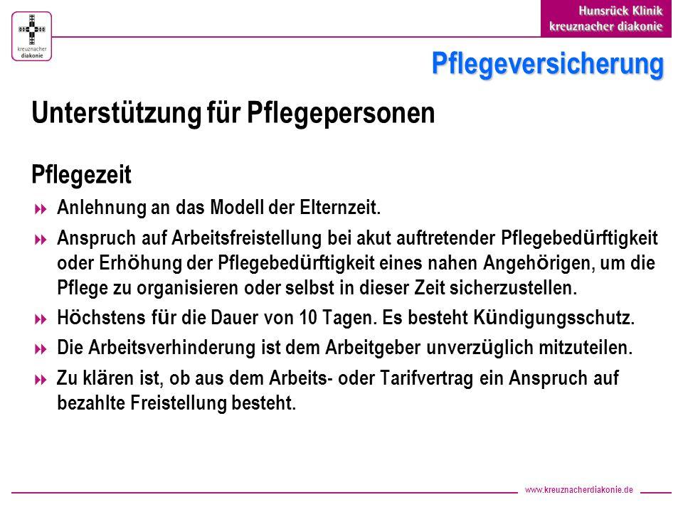 www.kreuznacherdiakonie.de Pflegeversicherung Unterstützung für Pflegepersonen Pflegezeit Anlehnung an das Modell der Elternzeit. Anspruch auf Arbeits