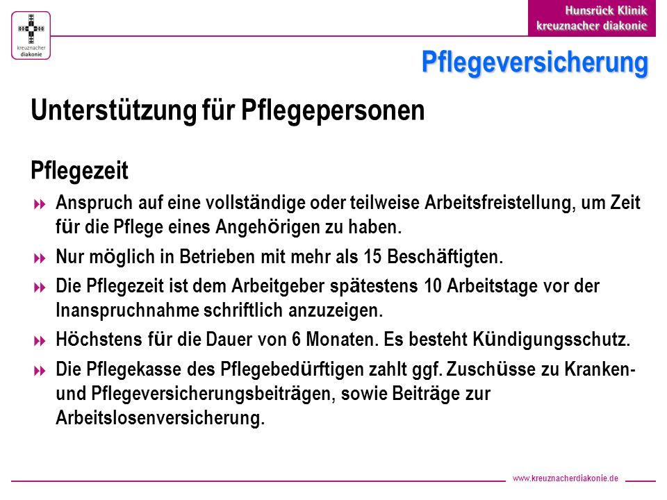 www.kreuznacherdiakonie.de Pflegeversicherung Unterstützung für Pflegepersonen Pflegezeit Anspruch auf eine vollst ä ndige oder teilweise Arbeitsfreistellung, um Zeit f ü r die Pflege eines Angeh ö rigen zu haben.
