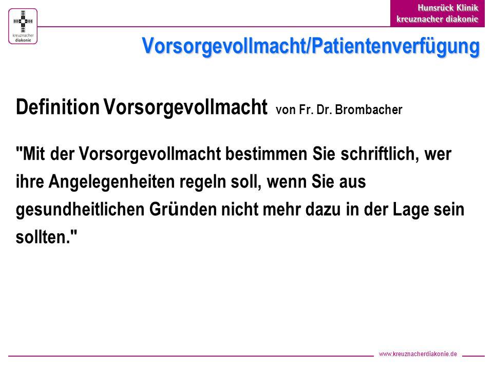 www.kreuznacherdiakonie.de Vorsorgevollmacht/Patientenverfügung Definition Vorsorgevollmacht von Fr. Dr. Brombacher