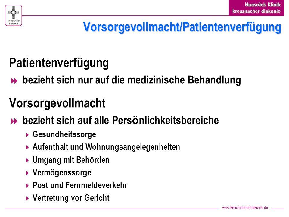 www.kreuznacherdiakonie.de Vorsorgevollmacht/Patientenverfügung Patientenverfügung bezieht sich nur auf die medizinische Behandlung Vorsorgevollmacht