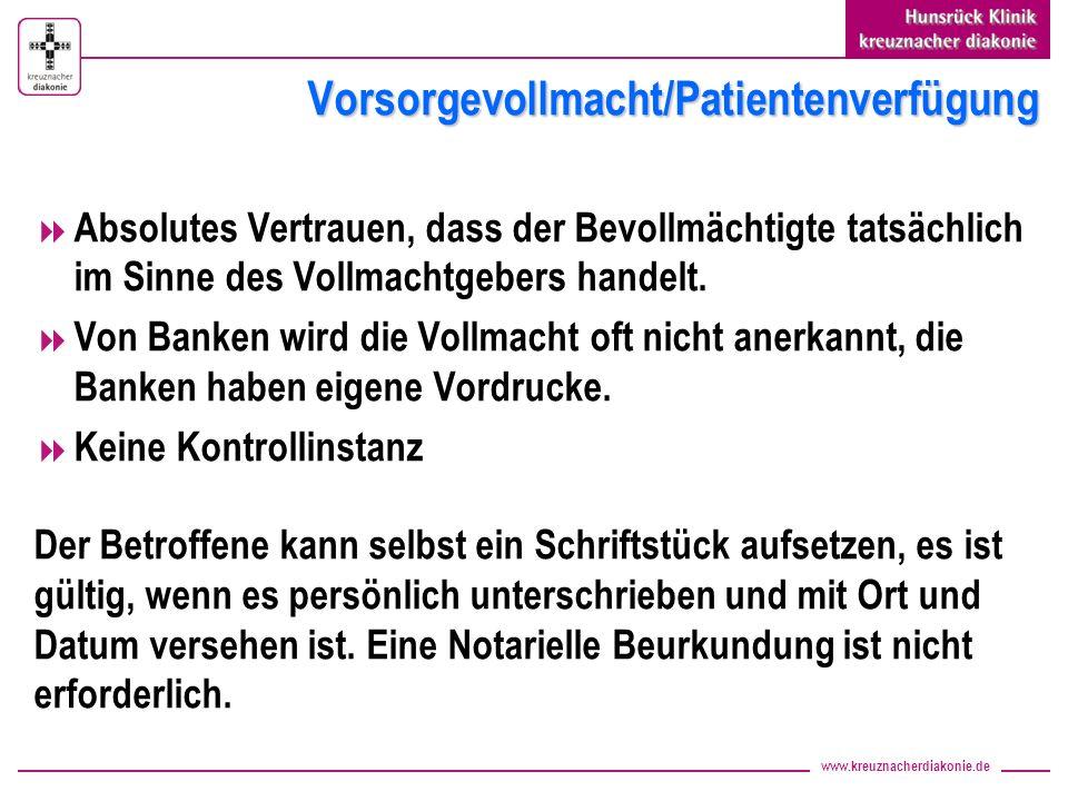 www.kreuznacherdiakonie.de Vorsorgevollmacht/Patientenverfügung Absolutes Vertrauen, dass der Bevollmächtigte tatsächlich im Sinne des Vollmachtgebers handelt.