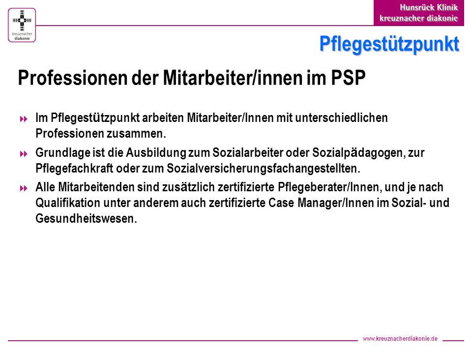 www.kreuznacherdiakonie.de Pflegestützpunkt Professionen der Mitarbeiter/innen im PSP Im Pflegest ü tzpunkt arbeiten Mitarbeiter/Innen mit unterschied