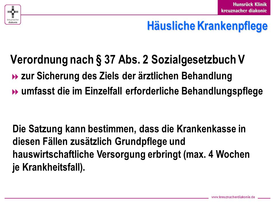 www.kreuznacherdiakonie.de Häusliche Krankenpflege Verordnung nach § 37 Abs. 2 Sozialgesetzbuch V zur Sicherung des Ziels der ärztlichen Behandlung um